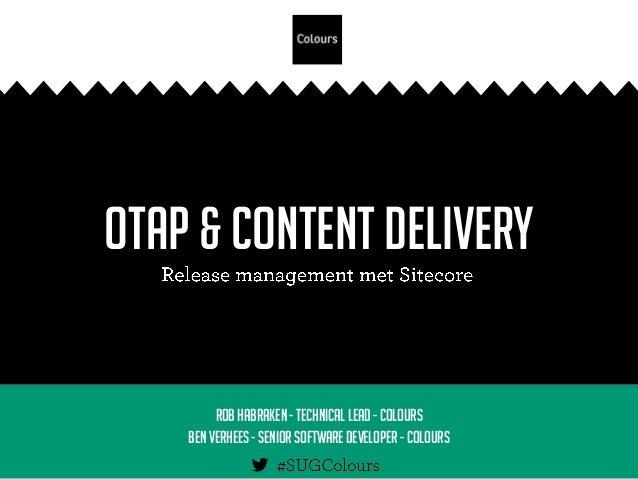 OTAP & Content Delivery RobHabraken - Technical lead - Colours Ben Verhees - Seniorsoftware developer - Colours