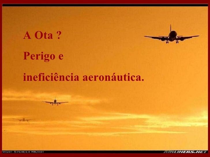 A Ota ? Perigo e ineficiência aeronáutica.