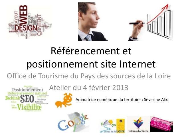 Référencement et positionnement site Internet Office de Tourisme du Pays des sources de la Loire Atelier du 4 février 2013...
