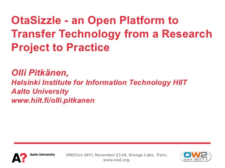 OtaSizzle - an Open Platform toTransfer Technology from a ResearchProject to PracticeOlli Pitkänen,Helsinki Institute for ...