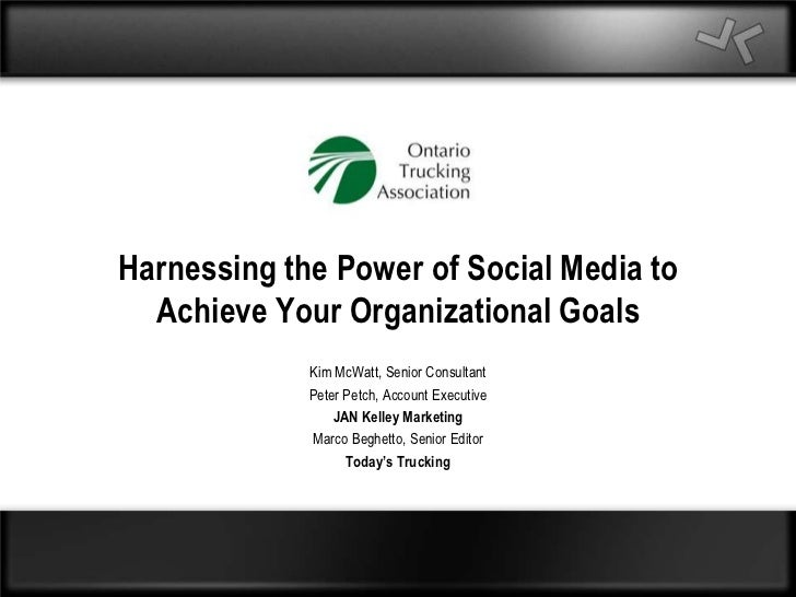 Harnessing the Power of Social Media to Achieve Your Organizational Goals<br />Kim McWatt, Senior Consultant<br />Peter Pe...
