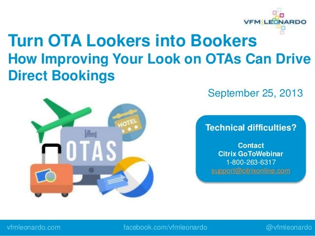 Technical difficulties? Contact Citrix GoToWebinar 1-800-263-6317 support@citrixonline.com Turn OTA Lookers into Bookers H...