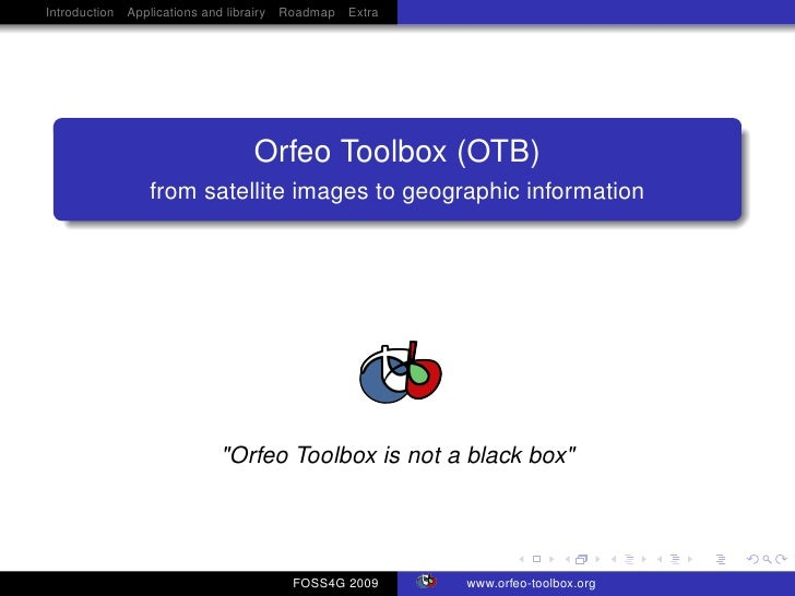 Introduction Applications and librairy Roadmap Extra                                     Orfeo Toolbox (OTB)              ...