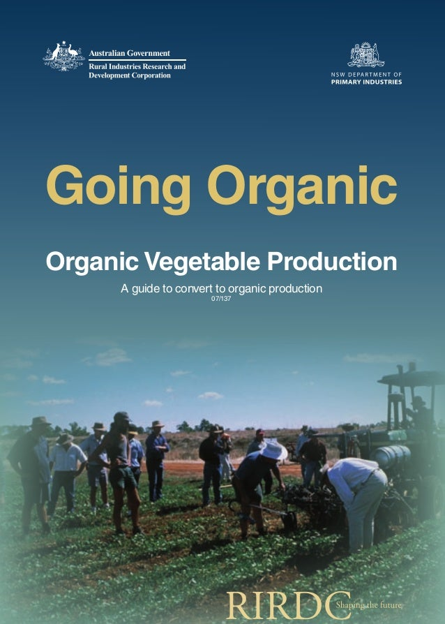 Going Organic Organic Vegetable Production A guide to convert to organic production 07/137  07-137 Going Organic A guide t...