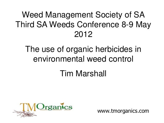 Weed Management Society of SA Third SA Weeds Conference 8-9 May 2012 The use of organic herbicides in environmental weed c...