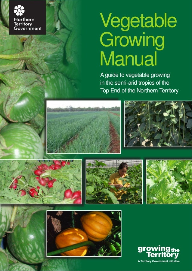 Vegetable Growing Manual A guide to vegetable growing in the semi-arid tropics of the Top End of the Northern Territory