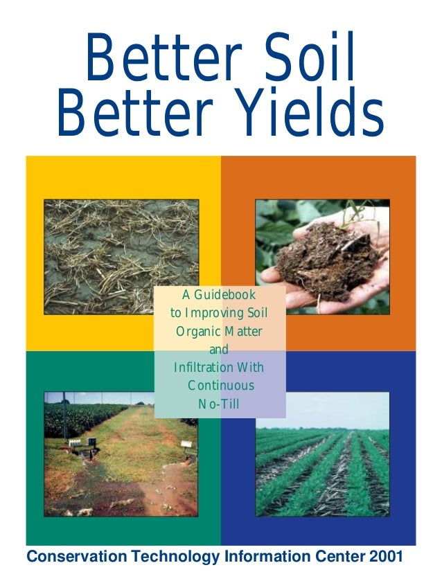 Better Soil Better Yields A Guidebook to Improving Soil Organic Matter and Infiltration With Continuous No-Till  Conservat...