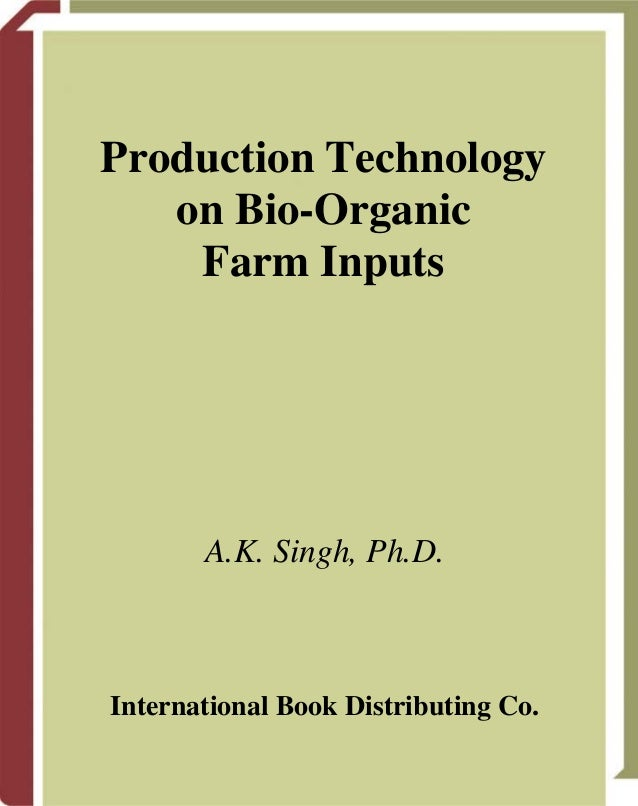 Production Technology on Bio-Organic Farm Inputs  A.K. Singh, Ph.D.  International Book Distributing Co.