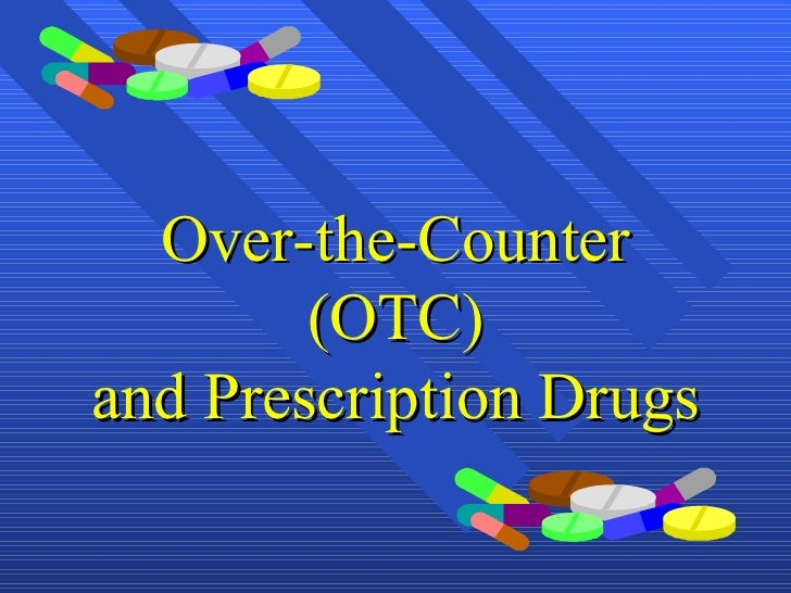 Over-the-Counter (OTC) and Prescription Drugs