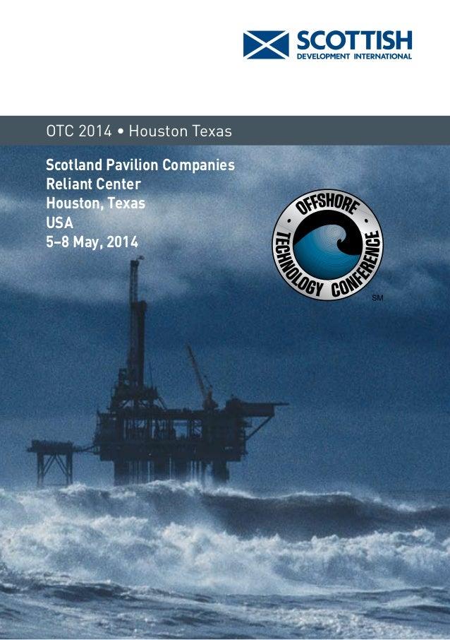 Scotland Pavilion Companies Reliant Center Houston, Texas USA 5–8 May, 2014 OTC 2014 • Houston Texas