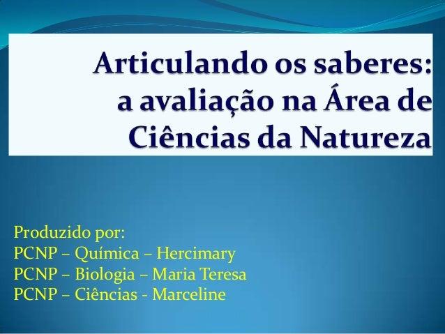 Produzido por:PCNP – Química – HercimaryPCNP – Biologia – Maria TeresaPCNP – Ciências - Marceline