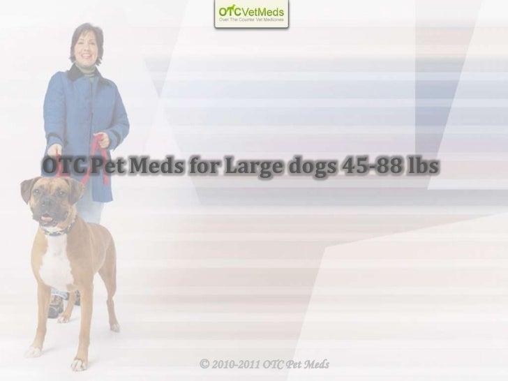 OTC Pet Meds for Large dogs 45-88 lbs              © 2010-2011 OTC Pet Meds