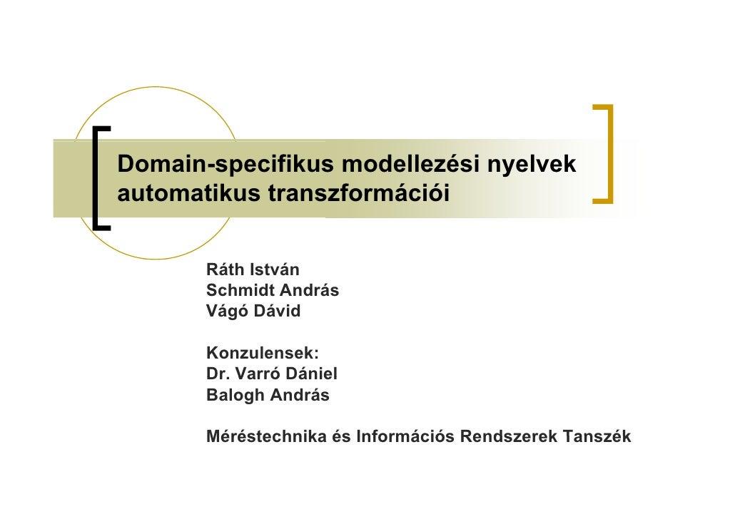 Domain-specifikus modellezési nyelvekautomatikus transzformációi       Ráth István       Schmidt András       Vágó Dávid  ...