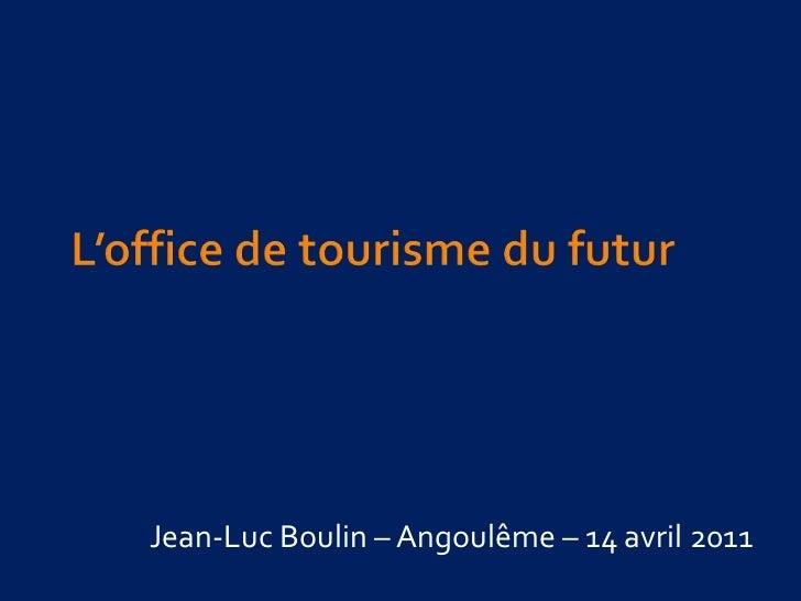 L'office de tourisme du futur<br />Jean-Luc Boulin – Angoulême – 14 avril 2011<br />
