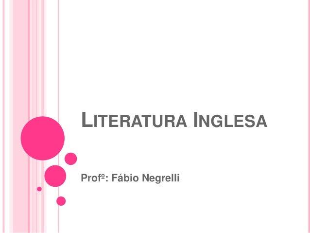 LITERATURA INGLESAProfº: Fábio Negrelli