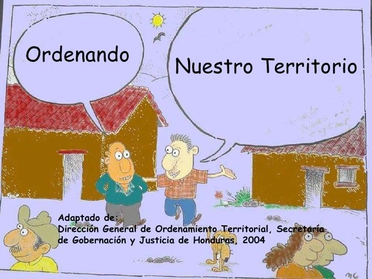 Nuestro Territorio Ordenando Adaptado de: Dirección General de Ordenamiento Territorial, Secretaría de Gobernación y Justi...