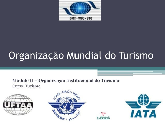 Organização Mundial do TurismoMódulo II – Organização Institucional do TurismoCurso Turismo