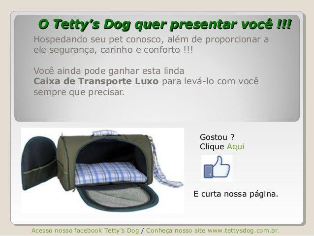 O Tetty's Dog quer presentar você !!!O Tetty's Dog quer presentar você !!! Hospedando seu pet conosco, além de proporciona...