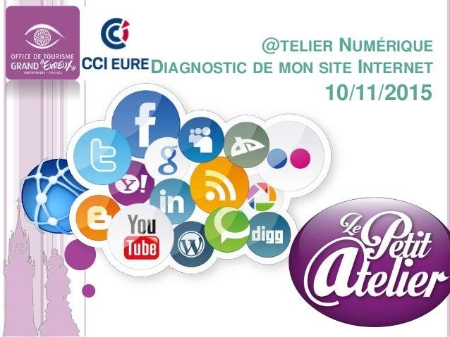 @TELIER NUMÉRIQUE DIAGNOSTIC DE MON SITE INTERNET 10/11/2015