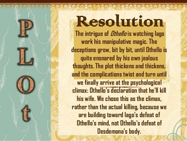 how is resolution achieved in othello Triumph of craftsmanshipthe nature of shakespeare's peculiar achievement in othello is reflected in the perceptive remark  denouement and resolution.