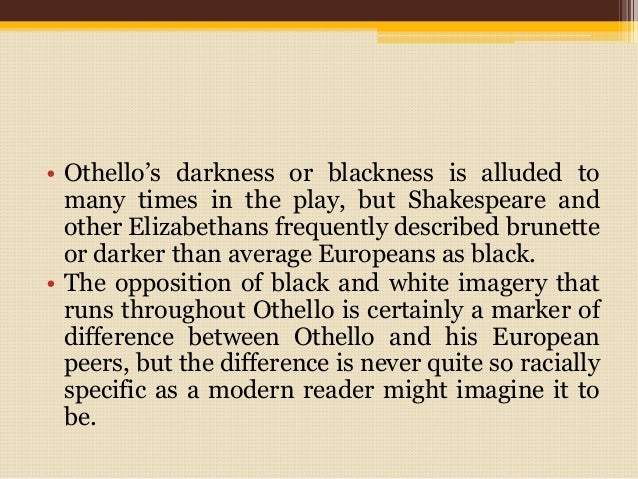 racism in william shakespeares othello essay Racism in hamlet's othello essayracism in othello, by william shakespeare, plays a major role in the play, and othello's racist.