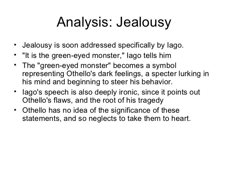 othello jealousy quotes essay While the primary cause of iago's jealousy comes from the anger of being passed over on a promotion, an overlooked factor is the fact that othello may have been also sleeping with iago's wife.