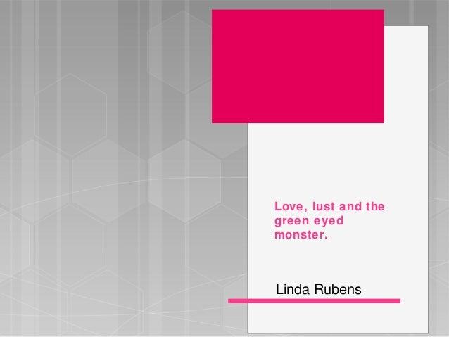 Love, lust and thegreen eyedmonster.Linda Rubens