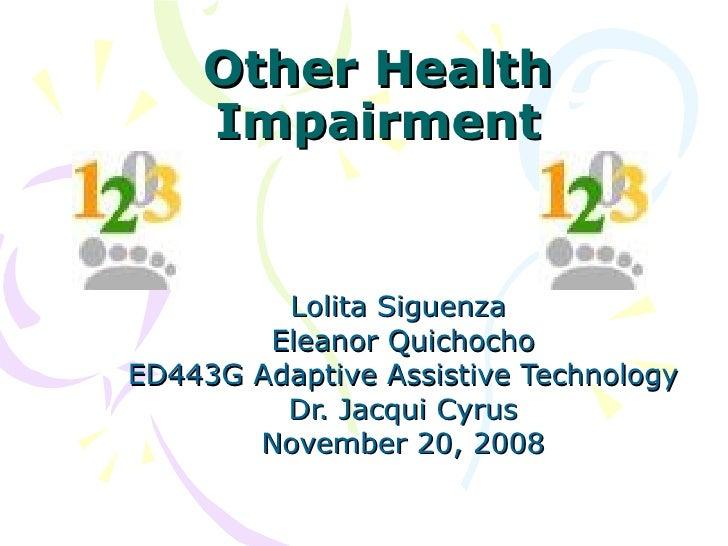 Other Health Impairment Lolita Siguenza  Eleanor Quichocho ED443G Adaptive Assistive Technology Dr. Jacqui Cyrus November ...