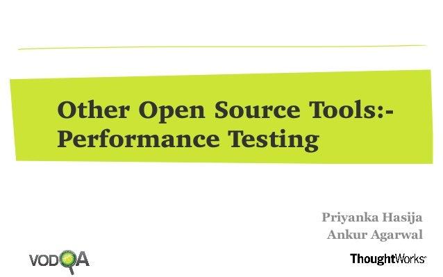 Other Open Source Tools:- Performance Testing Priyanka Hasija Ankur Agarwal