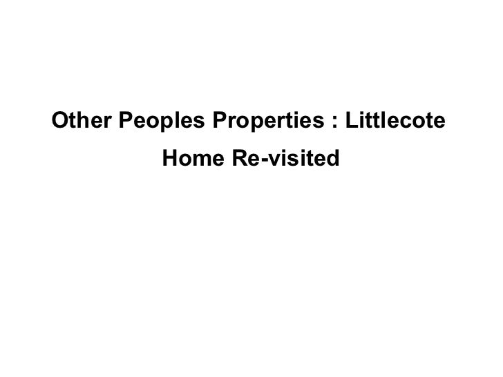 Other Peoples Properties : Littlecote Home Re-visited