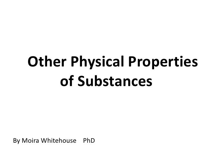 Other Physical Properties<br /> of Substances<br />By Moira Whitehouse    PhD<br />