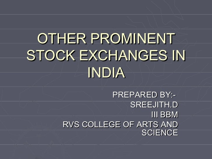OTHER PROMINENTSTOCK EXCHANGES IN       INDIA              PREPARED BY:-                 SREEJITH.D                      I...