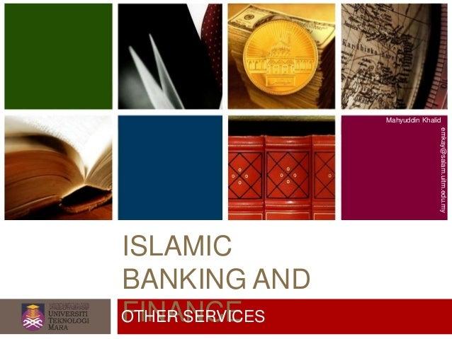 ISLAMIC BANKING AND FINANCE Mahyuddin Khalid emkay@salam.uitm.edu.my OTHER SERVICES