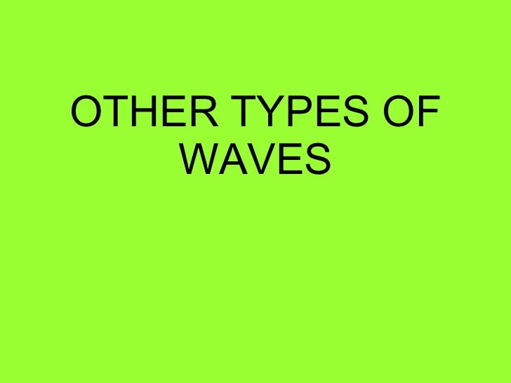 OTHER TYPES OF WAVES
