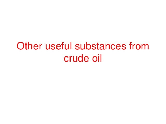 Other useful substances from          crude oil