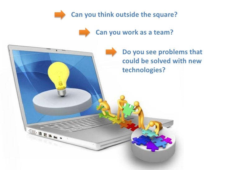 Can you think outside the square?         Can you work as a team?                 Do you see problems that                ...