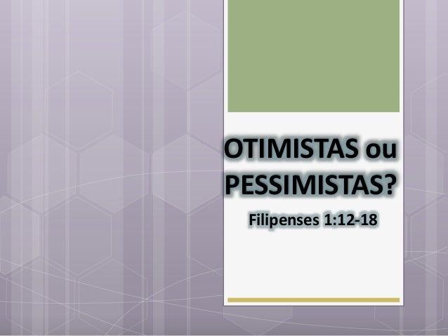 OTIMISTAS ou PESSIMISTAS? Filipenses 1:12-18