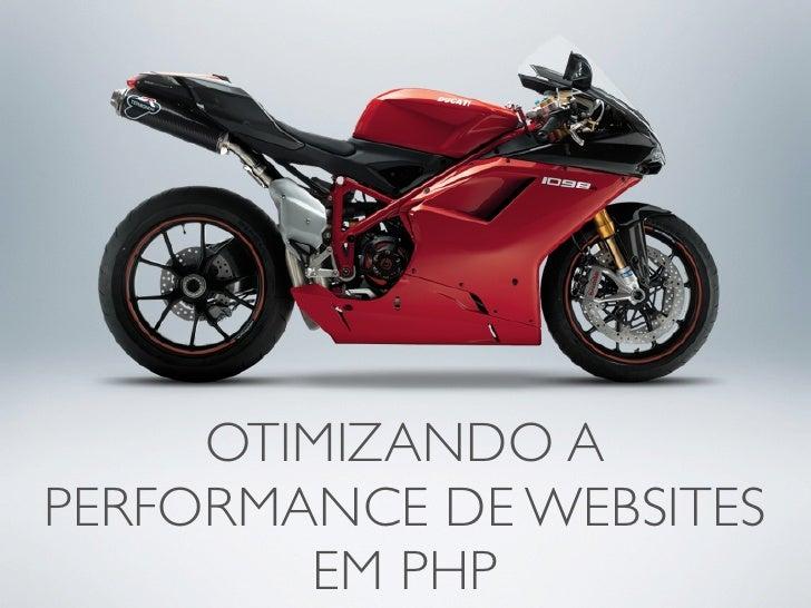 OTIMIZANDO A PERFORMANCE DE WEBSITES         EM PHP