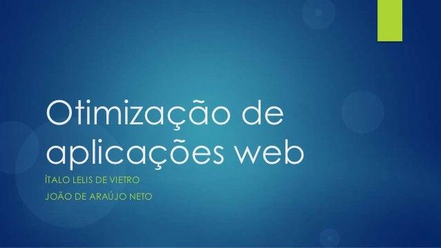Otimização deaplicações webÍTALO LELIS DE VIETROJOÃO DE ARAÚJO NETO