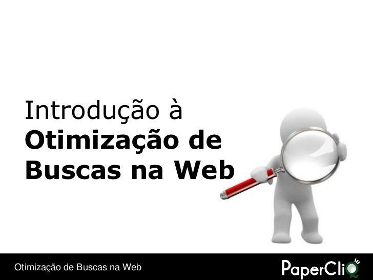 Introdução à   Otimização de   Buscas na Web   Otimização de Buscas na Web