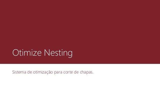 Otimize Nesting Sistema de otimização para corte de chapas.