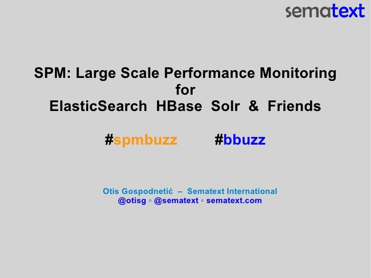 SPM: Large Scale Performance Monitoring                  for  ElasticSearch HBase Solr & Friends         #spmbuzz         ...