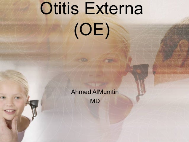 Otitis Externa     (OE)    Ahmed AlMumtin         MD
