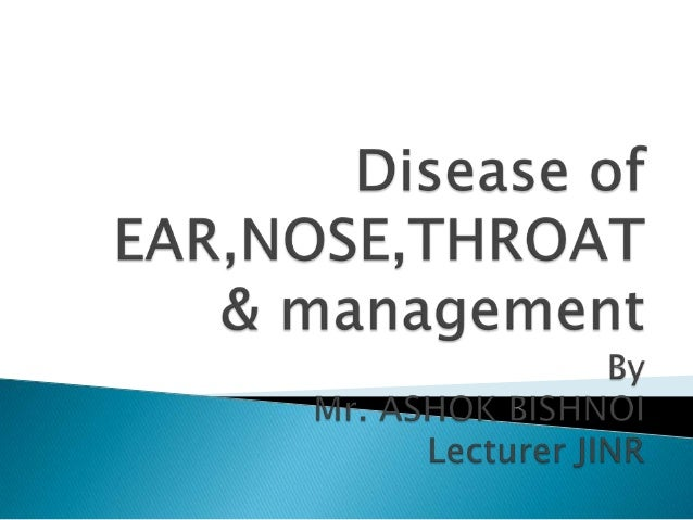  Otology:- The study of disease of the ear.  Otalgia:- Pain in the ear due tom disease of jaw joint, neck, throat or tee...