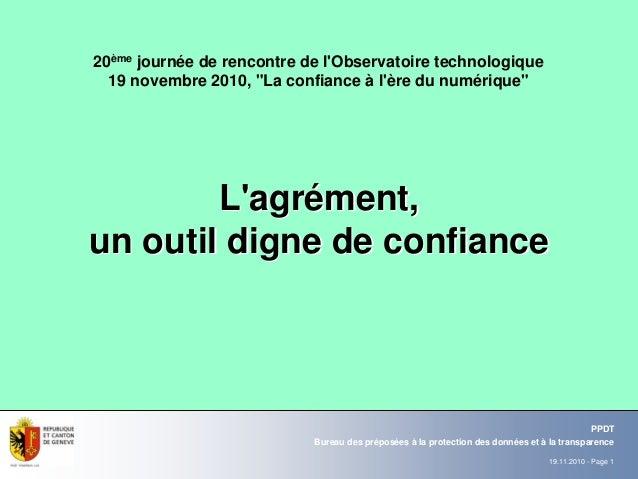 19.11.2010 - Page 1 Bureau des préposées à la protection des données et à la transparence PPDT L'agrL'agréément,ment, un o...