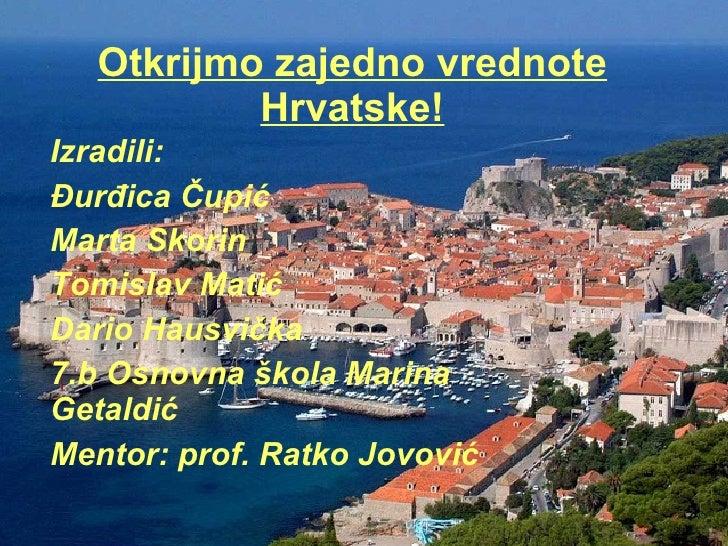 Otkrijmo zajedno vrednote Hrvatske! Izradili: Đurđica Čupić Marta Skorin Tomislav Matić  Dario Hausvička 7.b Osnovna škola...