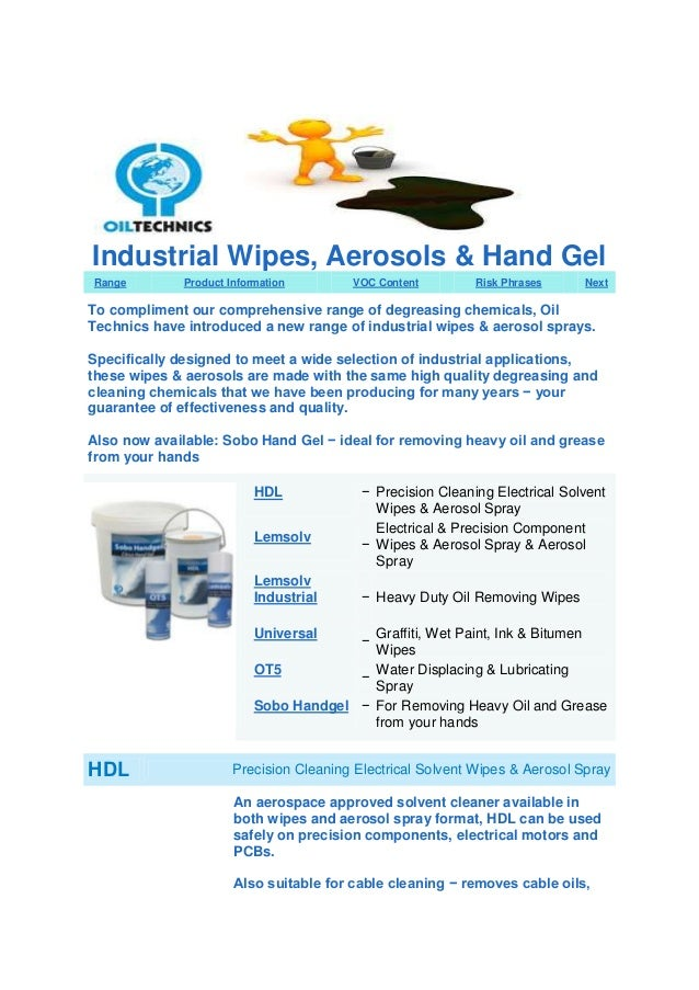 Industrial Wipes, Aerosols & Hand Gel Range  Product Information  VOC Content  Risk Phrases  Next  To compliment our compr...