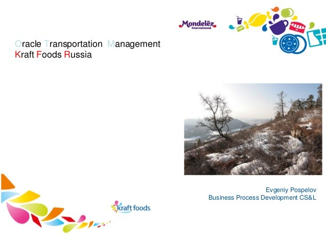 Oracle Transportation ManagementKraft Foods Russia                                                     Evgeniy Pospelov   ...