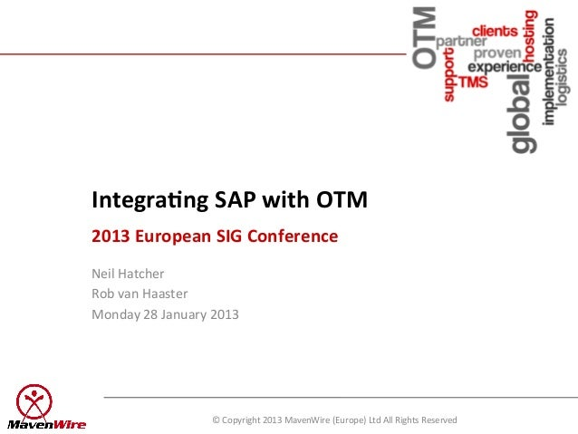 Integra(ng	  SAP	  with	  OTM	  	  2013	  European	  SIG	  Conference	  Neil	  Hatcher	  Rob	  van	  Haaster	  Monday	  28...