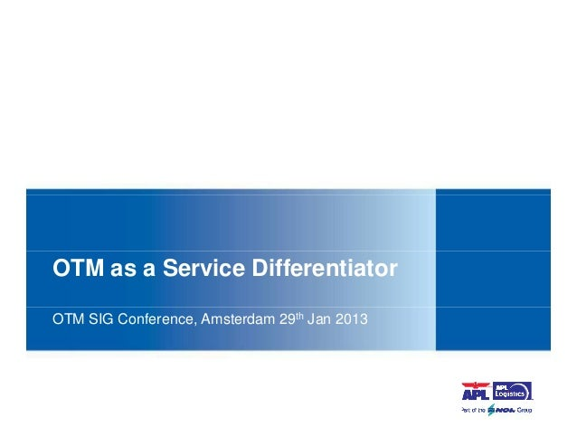 OTM as a Service DifferentiatorOTM SIG Conference, Amsterdam 29th Jan 2013